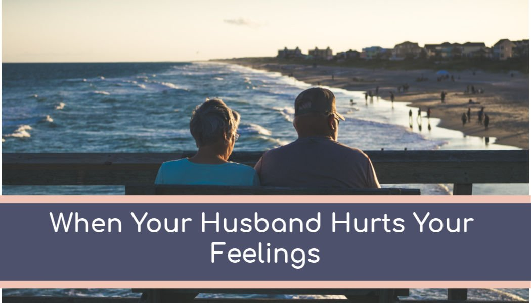 To when what husband do your feelings hurts your You Are